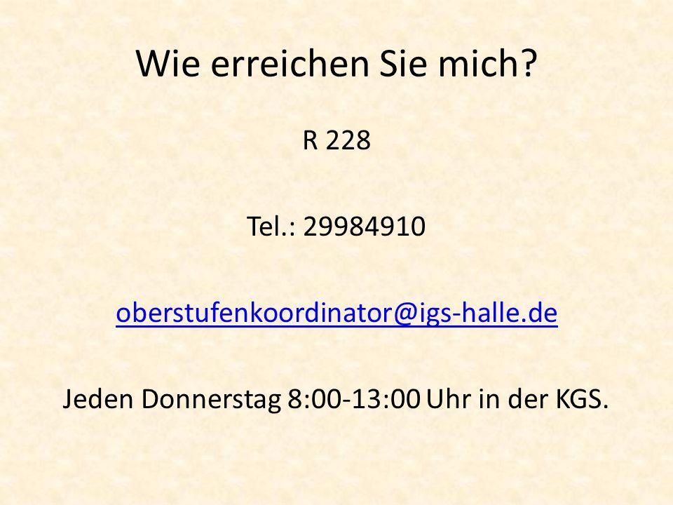 Wie erreichen Sie mich? R 228 Tel.: 29984910 oberstufenkoordinator@igs-halle.de Jeden Donnerstag 8:00-13:00 Uhr in der KGS.