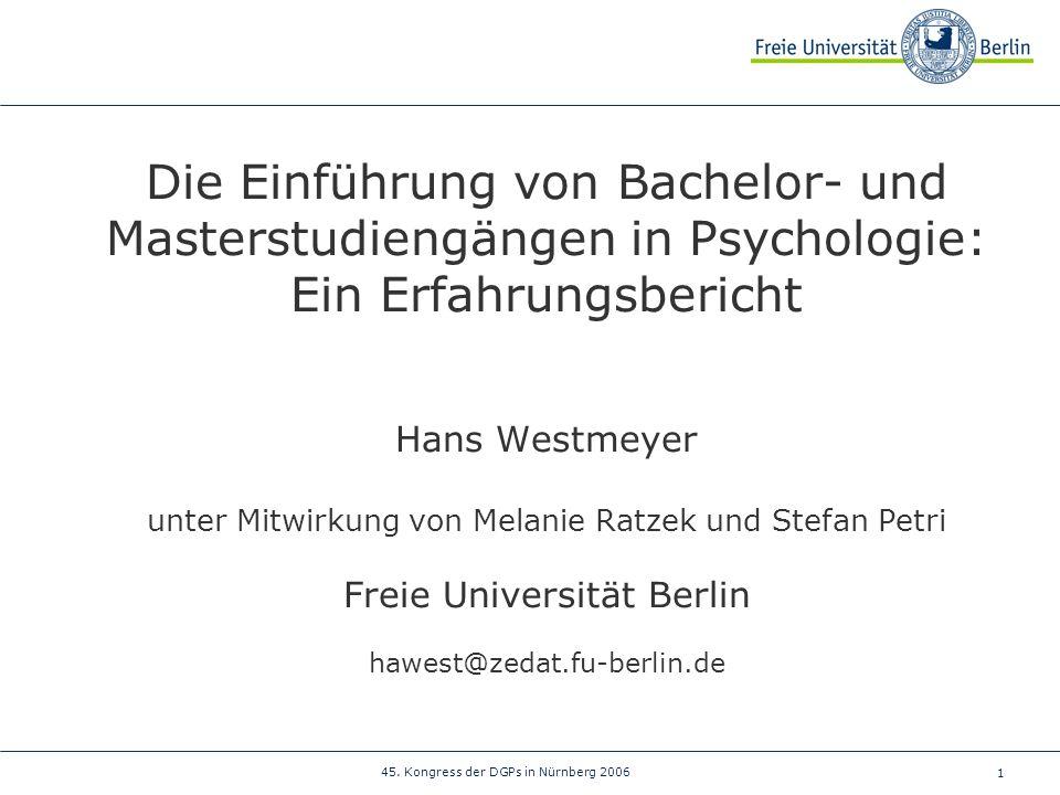 1 45. Kongress der DGPs in Nürnberg 2006 Die Einführung von Bachelor- und Masterstudiengängen in Psychologie: Ein Erfahrungsbericht Hans Westmeyer unt