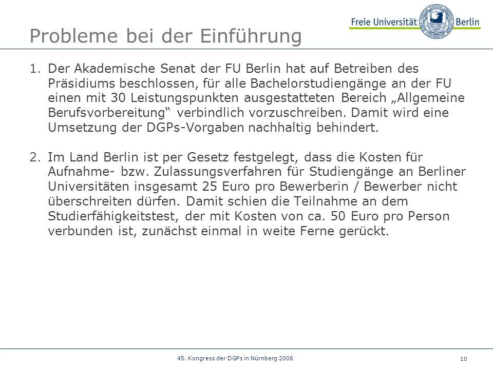 10 45. Kongress der DGPs in Nürnberg 2006 Probleme bei der Einführung 1.Der Akademische Senat der FU Berlin hat auf Betreiben des Präsidiums beschloss