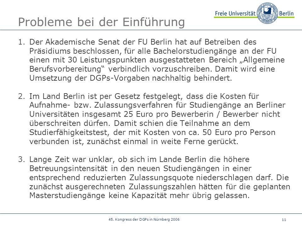 11 45. Kongress der DGPs in Nürnberg 2006 Probleme bei der Einführung 1.Der Akademische Senat der FU Berlin hat auf Betreiben des Präsidiums beschloss