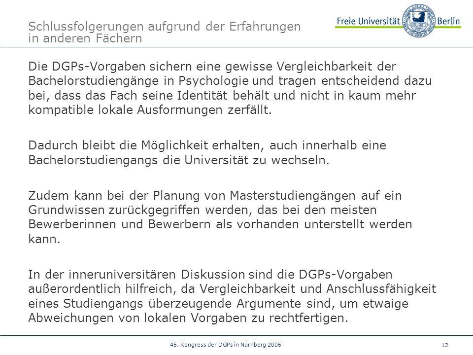 12 45. Kongress der DGPs in Nürnberg 2006 Schlussfolgerungen aufgrund der Erfahrungen in anderen Fächern Die DGPs-Vorgaben sichern eine gewisse Vergle