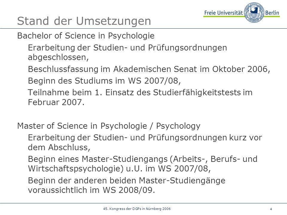 4 45. Kongress der DGPs in Nürnberg 2006 Stand der Umsetzungen Bachelor of Science in Psychologie Erarbeitung der Studien- und Prüfungsordnungen abges