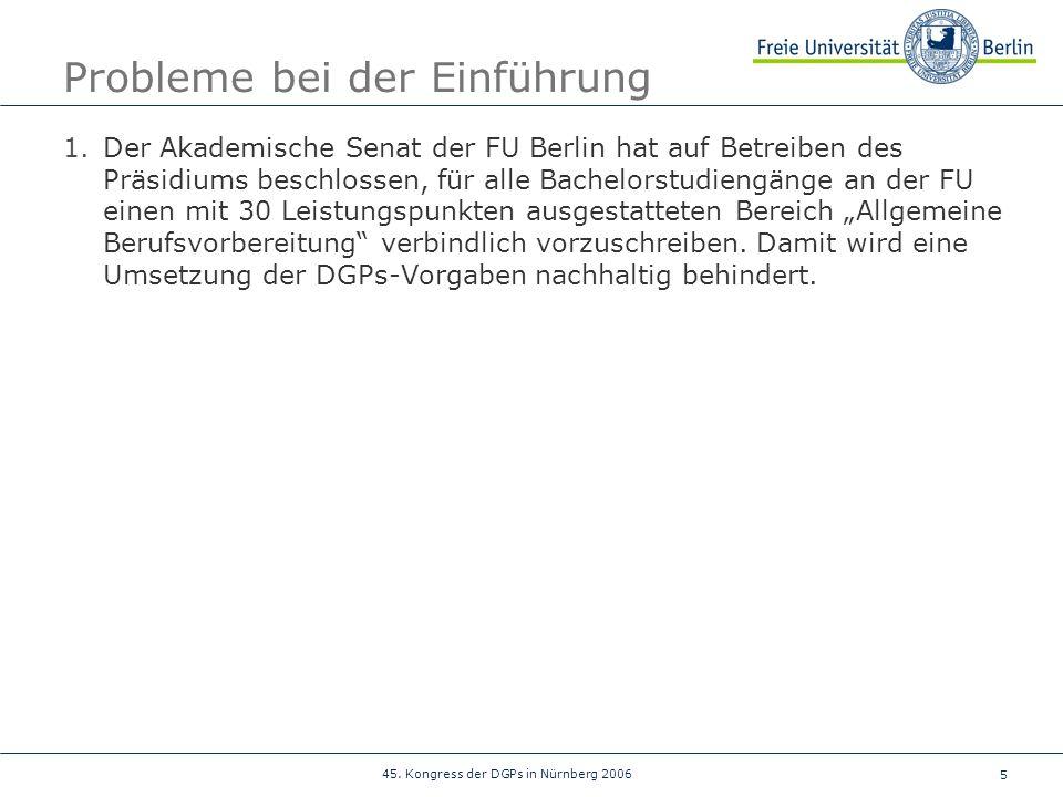 5 45. Kongress der DGPs in Nürnberg 2006 Probleme bei der Einführung 1.Der Akademische Senat der FU Berlin hat auf Betreiben des Präsidiums beschlosse