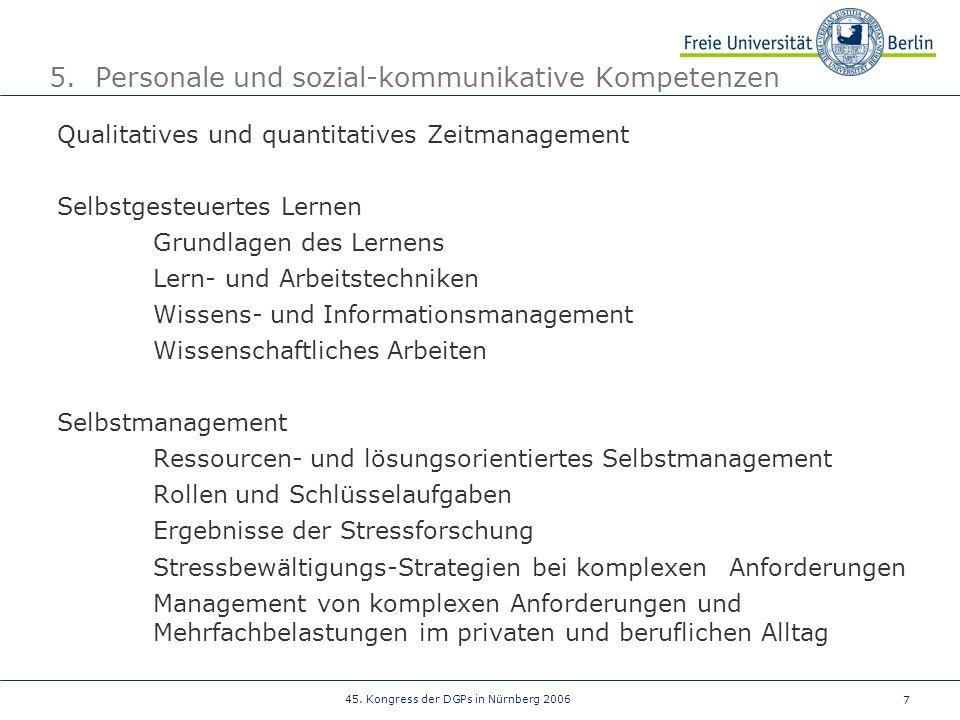 7 45. Kongress der DGPs in Nürnberg 2006 5. Personale und sozial-kommunikative Kompetenzen Qualitatives und quantitatives Zeitmanagement Selbstgesteue