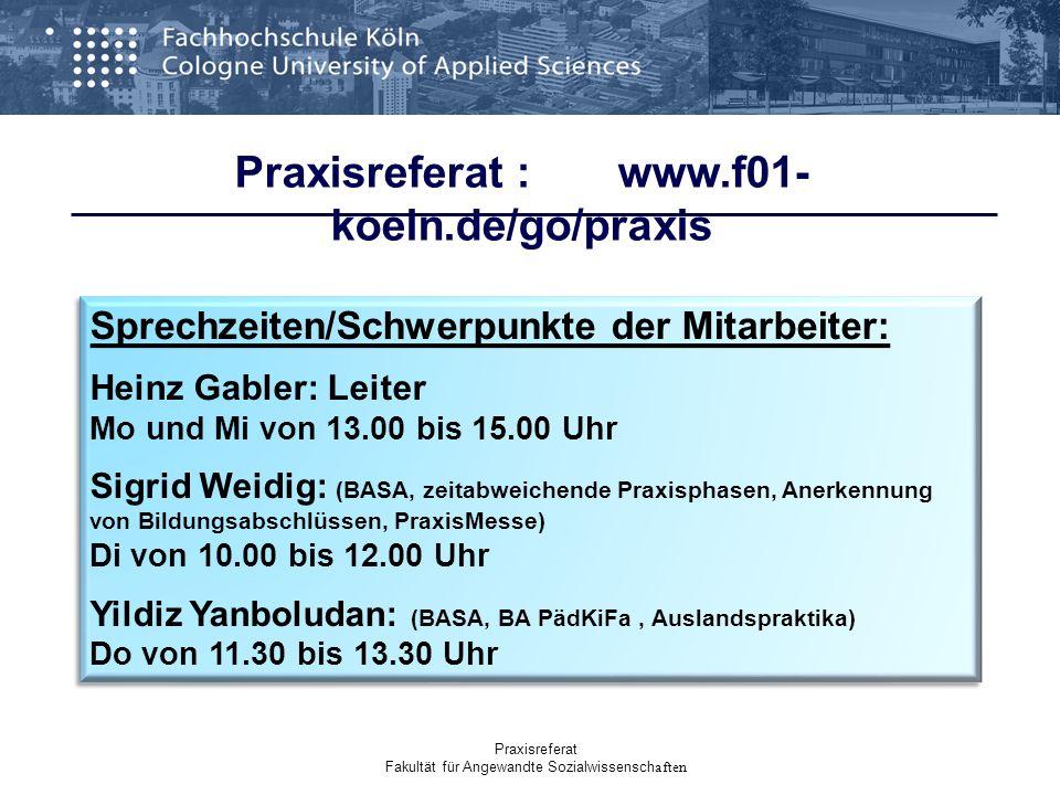 Praxisreferat : www.f01- koeln.de/go/praxis Sprechzeiten/Schwerpunkte der Mitarbeiter: Heinz Gabler: Leiter Mo und Mi von 13.00 bis 15.00 Uhr Sigrid W