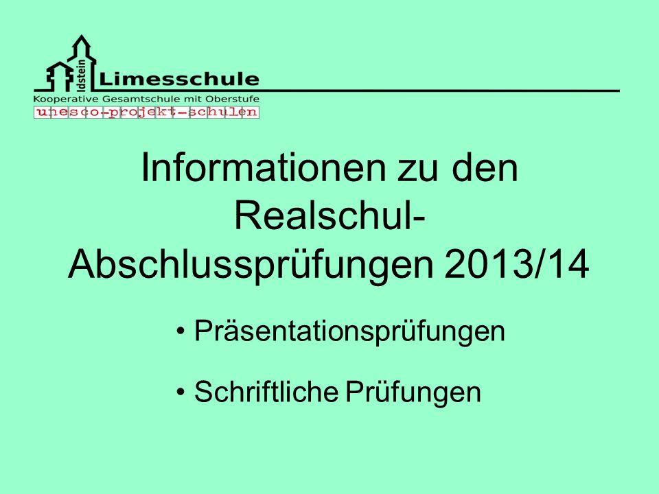Informationen zu den Realschul- Abschlussprüfungen 2013/14 Präsentationsprüfungen Schriftliche Prüfungen