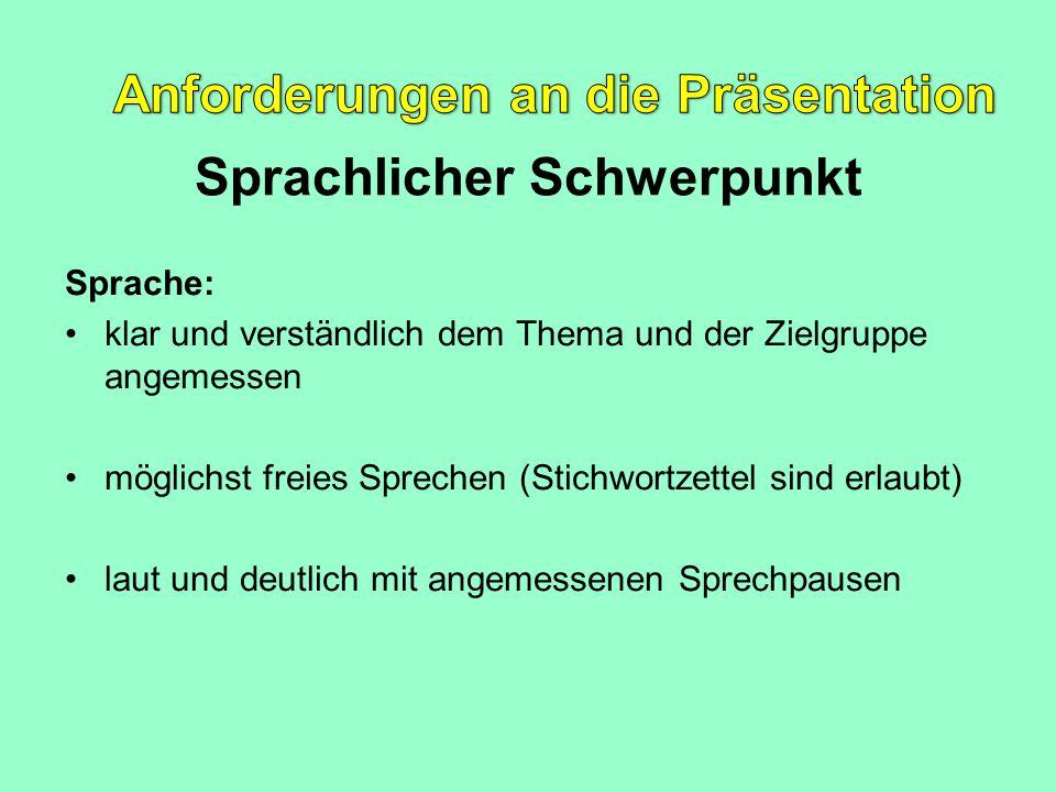 Sprachlicher Schwerpunkt Sprache: klar und verständlich dem Thema und der Zielgruppe angemessen möglichst freies Sprechen (Stichwortzettel sind erlaub