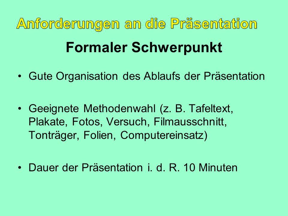 Formaler Schwerpunkt Gute Organisation des Ablaufs der Präsentation Geeignete Methodenwahl (z. B. Tafeltext, Plakate, Fotos, Versuch, Filmausschnitt,