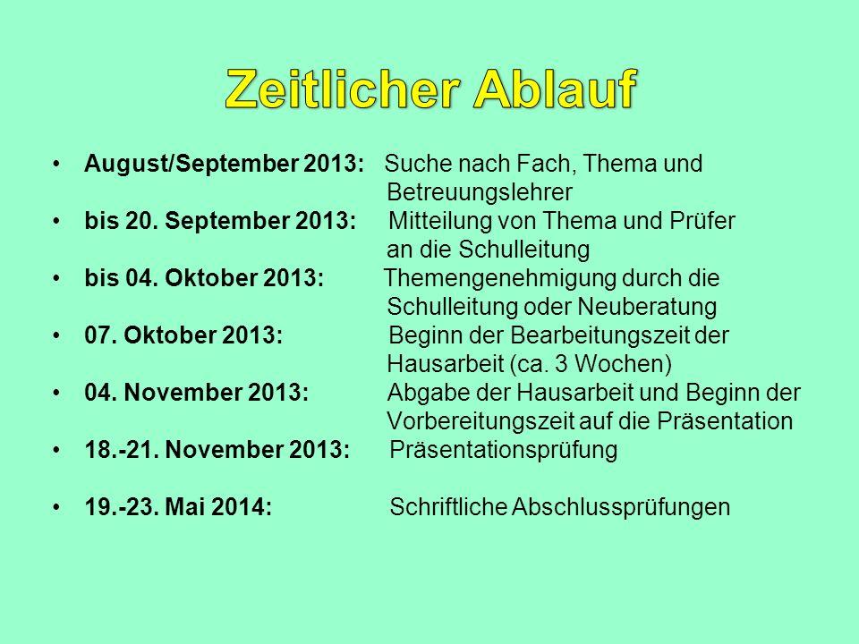 August/September 2013: Suche nach Fach, Thema und Betreuungslehrer bis 20. September 2013: Mitteilung von Thema und Prüfer an die Schulleitung bis 04.