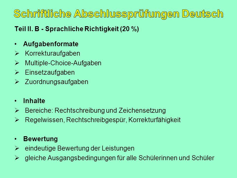 Teil II. B - Sprachliche Richtigkeit (20 %) Aufgabenformate Korrekturaufgaben Multiple-Choice-Aufgaben Einsetzaufgaben Zuordnungsaufgaben Inhalte Bere