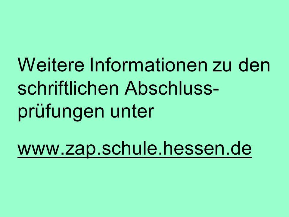 Weitere Informationen zu den schriftlichen Abschluss- prüfungen unter www.zap.schule.hessen.de
