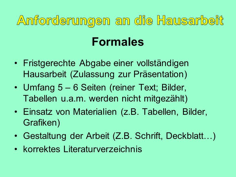 Formales Fristgerechte Abgabe einer vollständigen Hausarbeit (Zulassung zur Präsentation) Umfang 5 – 6 Seiten (reiner Text; Bilder, Tabellen u.a.m. we