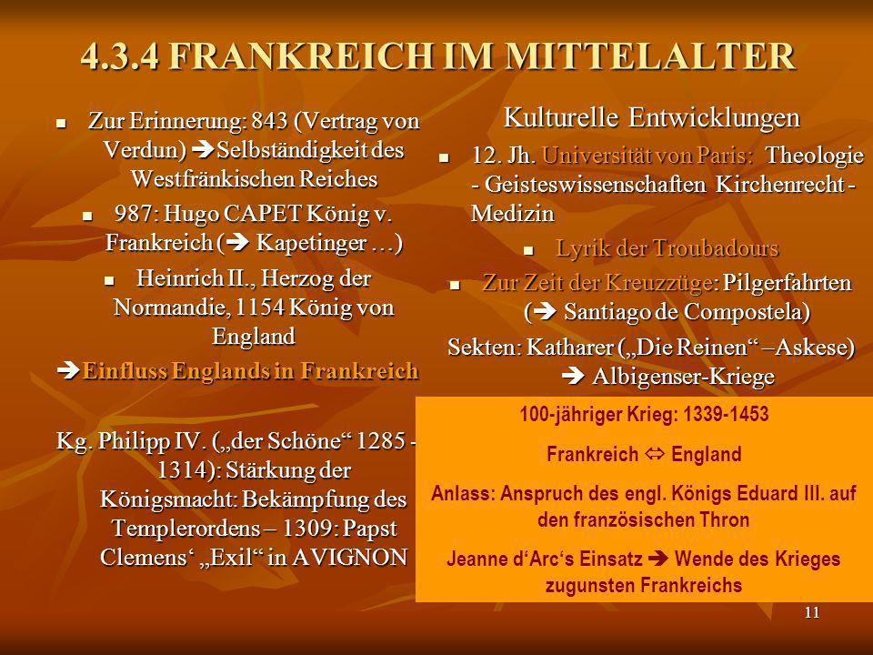 11 4.3.4 FRANKREICH IM MITTELALTER Zur Erinnerung: 843 (Vertrag von Verdun) Selbständigkeit des Westfränkischen Reiches Zur Erinnerung: 843 (Vertrag v