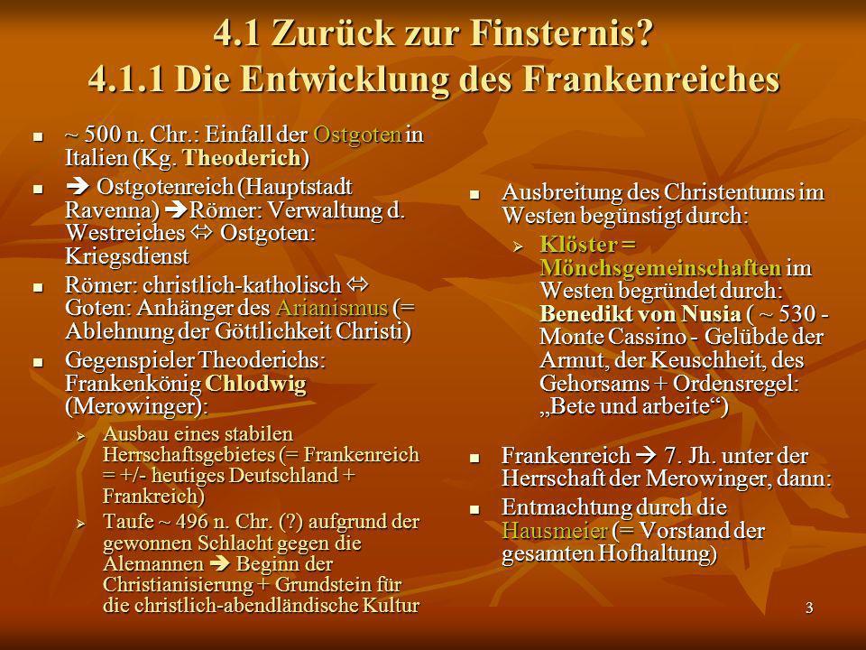 3 4.1 Zurück zur Finsternis? 4.1.1 Die Entwicklung des Frankenreiches ~ 500 n. Chr.: Einfall der Ostgoten in Italien (Kg. Theoderich) ~ 500 n. Chr.: E