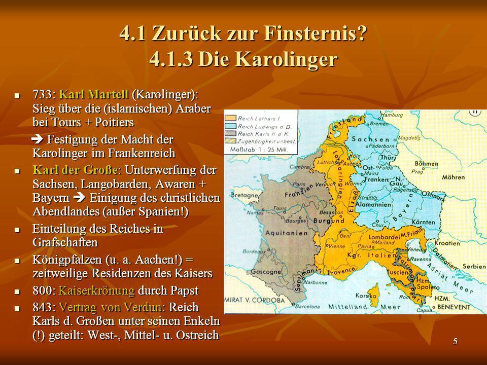 5 4.1 Zurück zur Finsternis? 4.1.3 Die Karolinger 733: Karl Martell (Karolinger): Sieg über die (islamischen) Araber bei Tours + Poitiers 733: Karl Ma