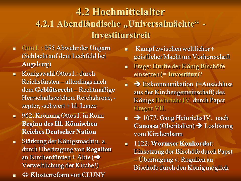 7 4.2 Hochmittelalter 4.2.1 Abendländische Universalmächte - Investiturstreit Otto I. : 955 Abwehr der Ungarn (Schlacht auf dem Lechfeld bei Augsburg)
