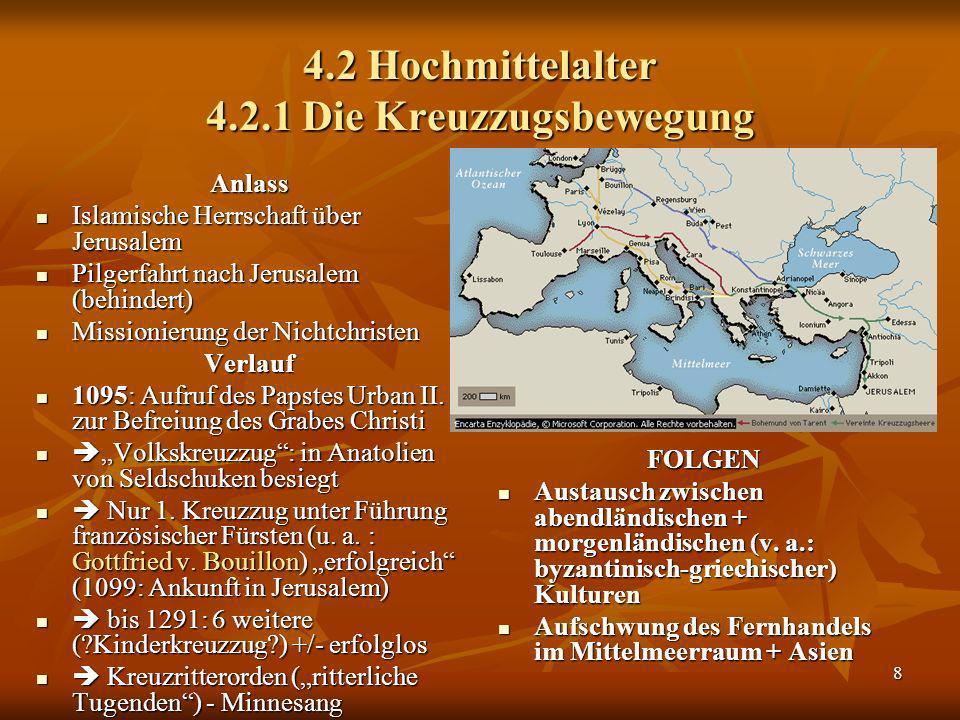 8 4.2 Hochmittelalter 4.2.1 Die Kreuzzugsbewegung Anlass Islamische Herrschaft über Jerusalem Islamische Herrschaft über Jerusalem Pilgerfahrt nach Je