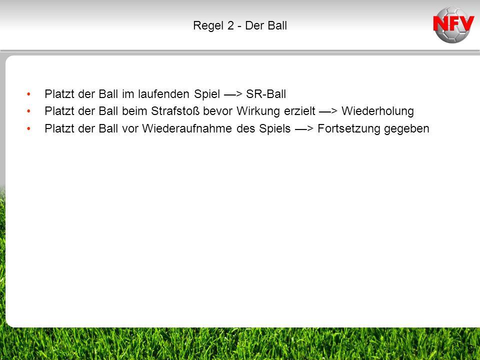 9 Platzt der Ball im laufenden Spiel > SR-Ball Platzt der Ball beim Strafstoß bevor Wirkung erzielt > Wiederholung Platzt der Ball vor Wiederaufnahme