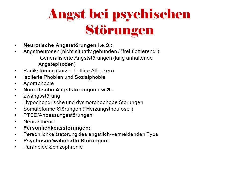 Angst bei psychischen Störungen Neurotische Angststörungen i.e.S.: Angstneurosen (nicht situativ gebunden /
