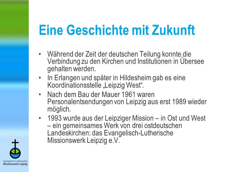 Eine Geschichte mit Zukunft Während der Zeit der deutschen Teilung konnte die Verbindung zu den Kirchen und Institutionen in Übersee gehalten werden.
