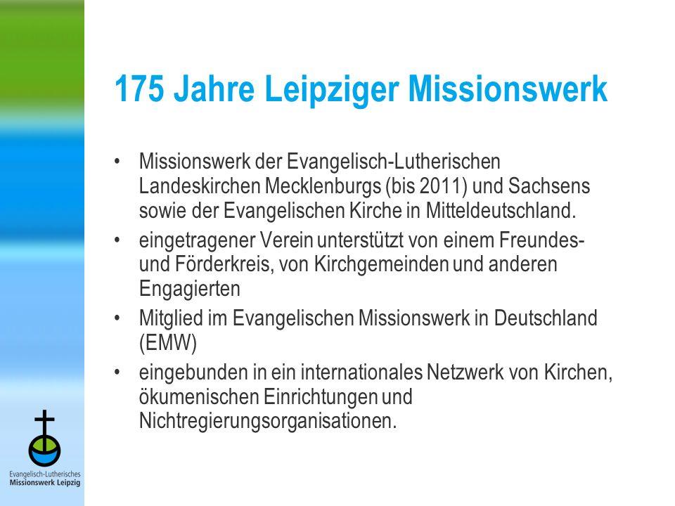 175 Jahre Leipziger Missionswerk Missionswerk der Evangelisch-Lutherischen Landeskirchen Mecklenburgs (bis 2011) und Sachsens sowie der Evangelischen Kirche in Mitteldeutschland.