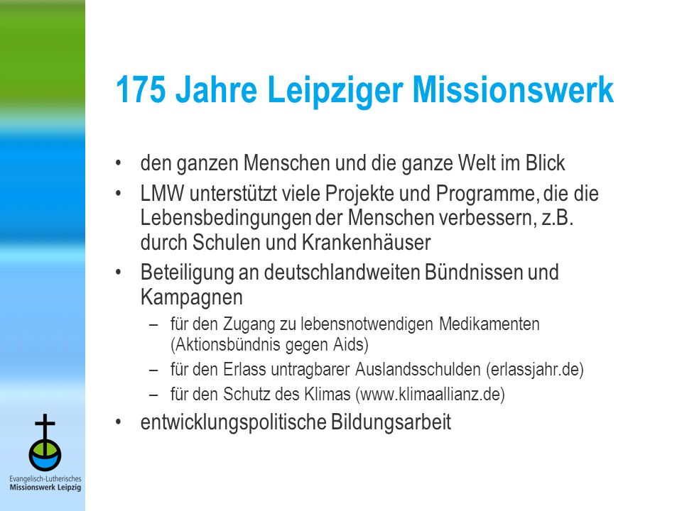 175 Jahre Leipziger Missionswerk den ganzen Menschen und die ganze Welt im Blick LMW unterstützt viele Projekte und Programme, die die Lebensbedingungen der Menschen verbessern, z.B.