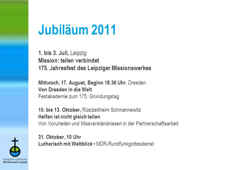 Jubiläum 2011 1. bis 3. Juli, Leipzig Mission: teilen verbindet 175.