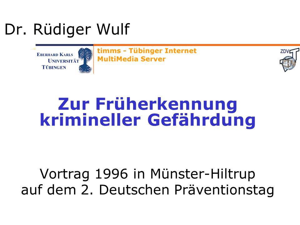 Dr. Rüdiger Wulf Zur Früherkennung krimineller Gefährdung Vortrag 1996 in Münster-Hiltrup auf dem 2. Deutschen Präventionstag
