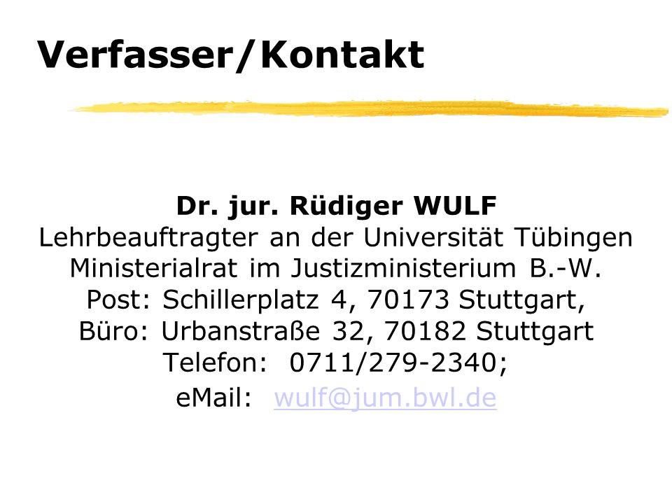 Verfasser/Kontakt Dr. jur. Rüdiger WULF Lehrbeauftragter an der Universität Tübingen Ministerialrat im Justizministerium B.-W. Post: Schillerplatz 4,