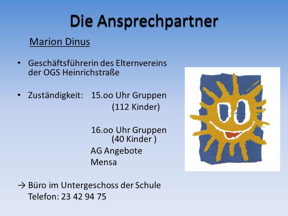 Die Ansprechpartner Marion Dinus Geschäftsführerin des Elternvereins der OGS Heinrichstraße Zuständigkeit: 15.oo Uhr Gruppen (112 Kinder) 16.oo Uhr Gr