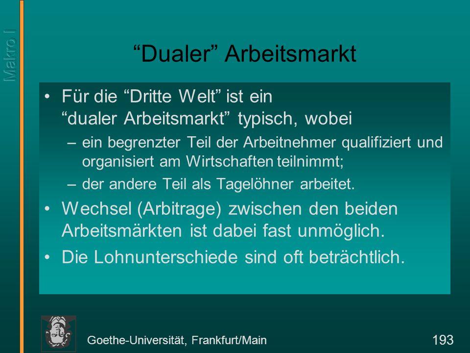 Goethe-Universität, Frankfurt/Main 193 Für die Dritte Welt ist ein dualer Arbeitsmarkt typisch, wobei –ein begrenzter Teil der Arbeitnehmer qualifizie