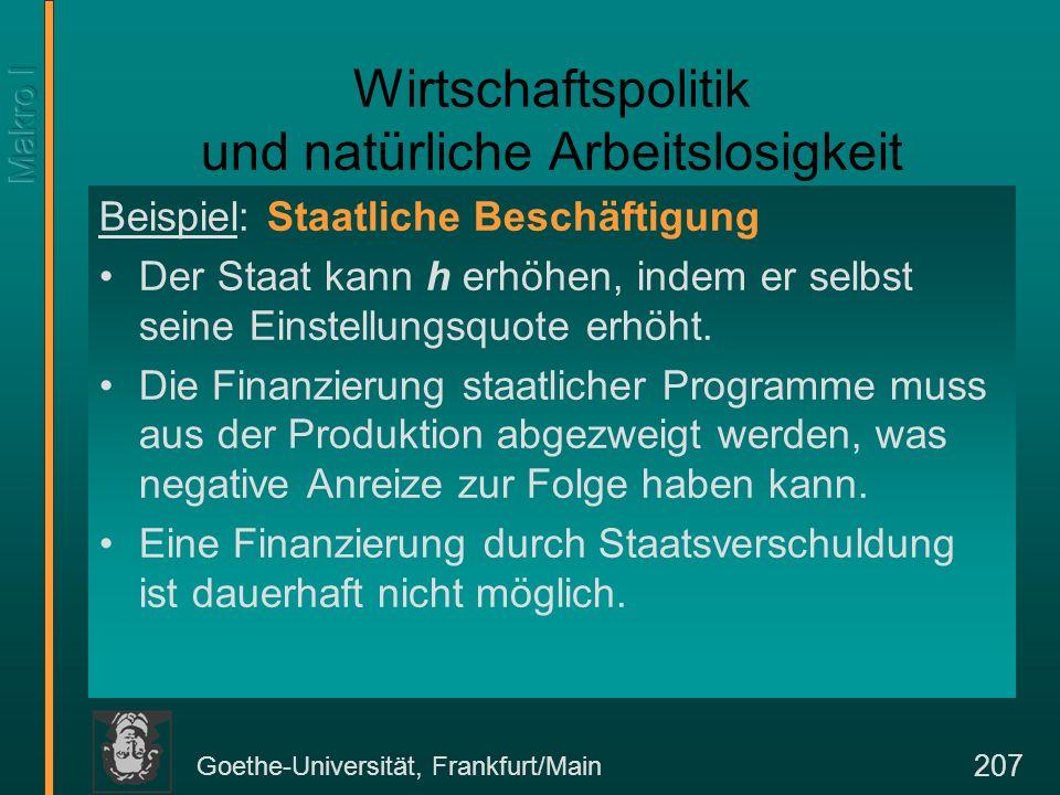Goethe-Universität, Frankfurt/Main 207 Wirtschaftspolitik und natürliche Arbeitslosigkeit Beispiel: Staatliche Beschäftigung Der Staat kann h erhöhen,