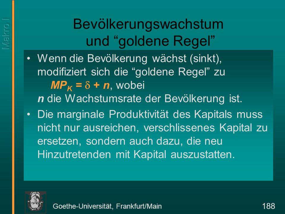 Goethe-Universität, Frankfurt/Main 188 Bevölkerungswachstum und goldene Regel Wenn die Bevölkerung wächst (sinkt), modifiziert sich die goldene Regel