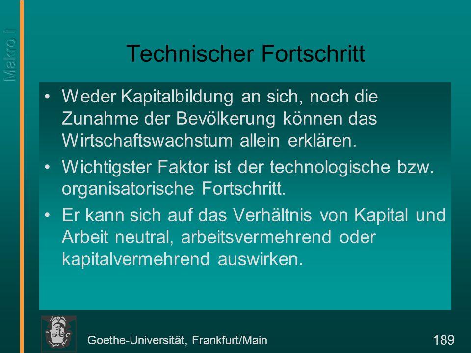 Goethe-Universität, Frankfurt/Main 189 Technischer Fortschritt Weder Kapitalbildung an sich, noch die Zunahme der Bevölkerung können das Wirtschaftswa
