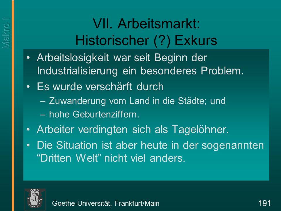 Goethe-Universität, Frankfurt/Main 191 VII. Arbeitsmarkt: Historischer (?) Exkurs Arbeitslosigkeit war seit Beginn der Industrialisierung ein besonder