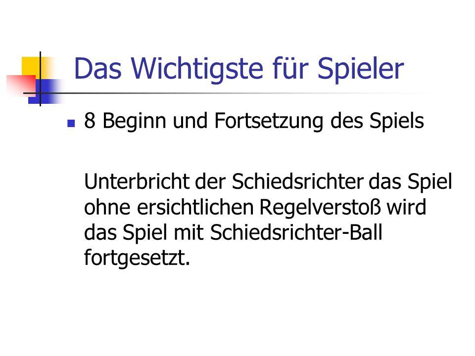 8 Beginn und Fortsetzung des Spiels Unterbricht der Schiedsrichter das Spiel ohne ersichtlichen Regelverstoß wird das Spiel mit Schiedsrichter-Ball fo