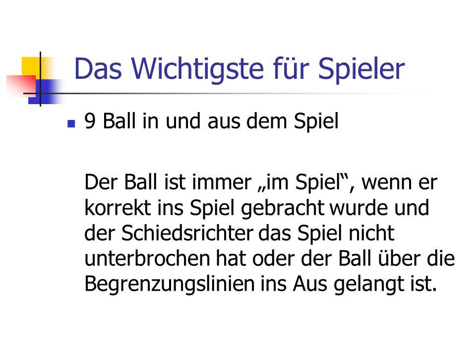 9 Ball in und aus dem Spiel Der Ball ist immer im Spiel, wenn er korrekt ins Spiel gebracht wurde und der Schiedsrichter das Spiel nicht unterbrochen