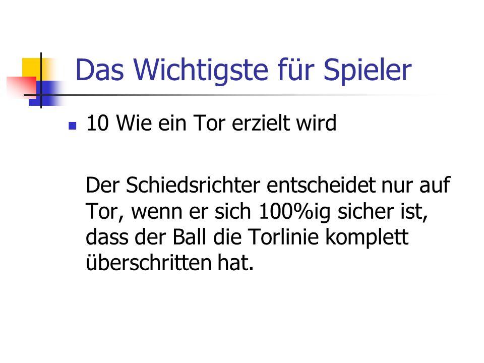 10 Wie ein Tor erzielt wird Der Schiedsrichter entscheidet nur auf Tor, wenn er sich 100%ig sicher ist, dass der Ball die Torlinie komplett überschrit