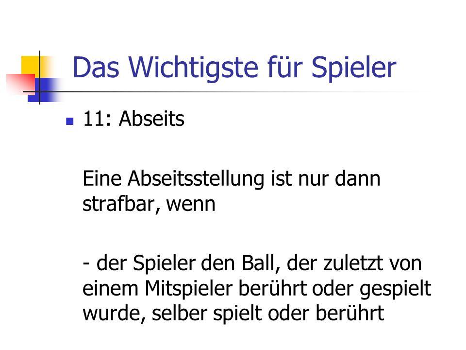 11: Abseits Eine Abseitsstellung ist nur dann strafbar, wenn - der Spieler den Ball, der zuletzt von einem Mitspieler berührt oder gespielt wurde, sel