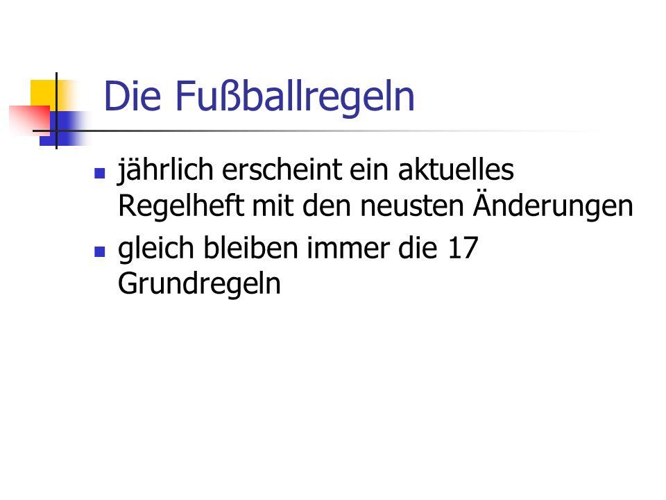 1: Das Spielfeld 2: Der Ball 3: Zahl der Spieler 4: Ausrüstung der Spieler 5: Der Schiedsrichter 6: Der Schiedsrichter-Assistent 7: Dauer des Spiels Die Fußballregeln