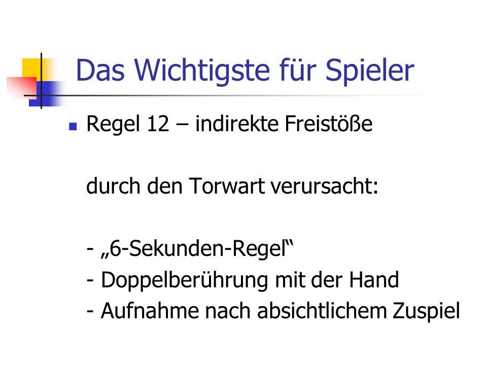 Regel 12 – indirekte Freistöße durch den Torwart verursacht: - 6-Sekunden-Regel - Doppelberührung mit der Hand - Aufnahme nach absichtlichem Zuspiel D