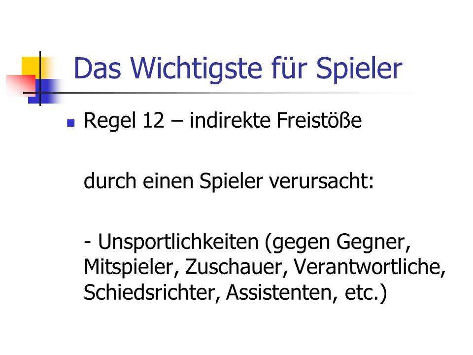 Regel 12 – indirekte Freistöße durch einen Spieler verursacht: - Unsportlichkeiten (gegen Gegner, Mitspieler, Zuschauer, Verantwortliche, Schiedsricht