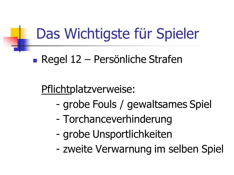 Regel 12 – Persönliche Strafen Pflichtplatzverweise: - grobe Fouls / gewaltsames Spiel - Torchanceverhinderung - grobe Unsportlichkeiten - zweite Verw