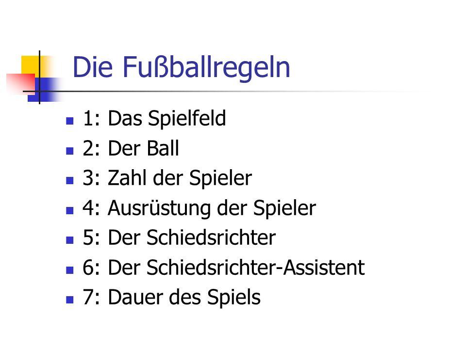1: Das Spielfeld 2: Der Ball 3: Zahl der Spieler 4: Ausrüstung der Spieler 5: Der Schiedsrichter 6: Der Schiedsrichter-Assistent 7: Dauer des Spiels D