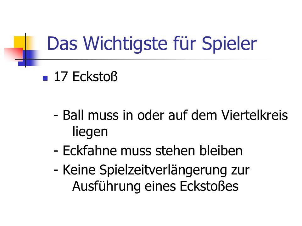 17 Eckstoß - Ball muss in oder auf dem Viertelkreis liegen - Eckfahne muss stehen bleiben - Keine Spielzeitverlängerung zur Ausführung eines Eckstoßes