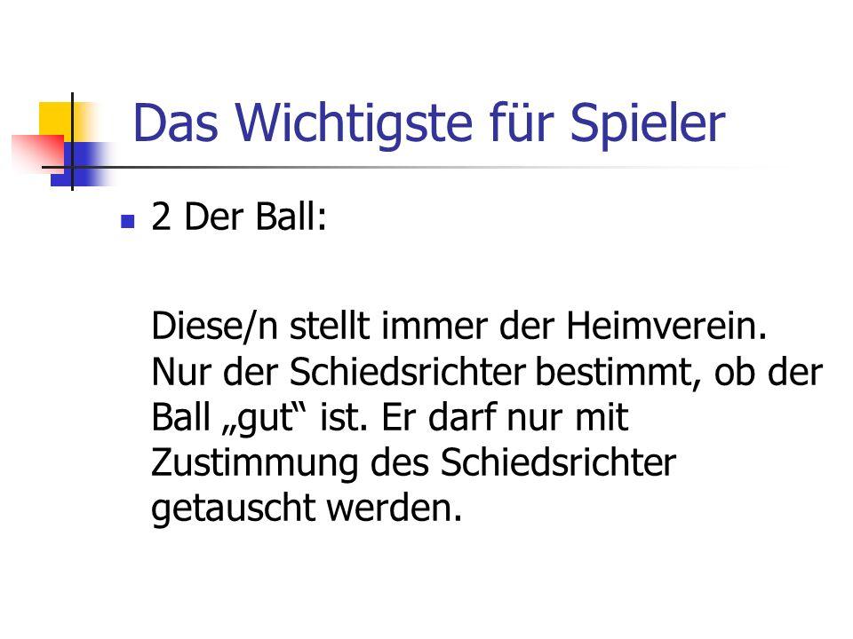 2 Der Ball: Diese/n stellt immer der Heimverein. Nur der Schiedsrichter bestimmt, ob der Ball gut ist. Er darf nur mit Zustimmung des Schiedsrichter g