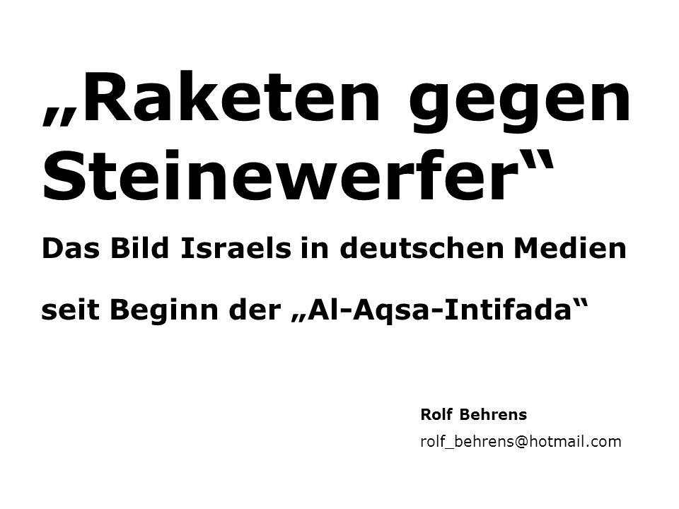 Raketen gegen Steinewerfer Das Bild Israels in deutschen Medien seit Beginn der Al-Aqsa-Intifada Rolf Behrens rolf_behrens@hotmail.com