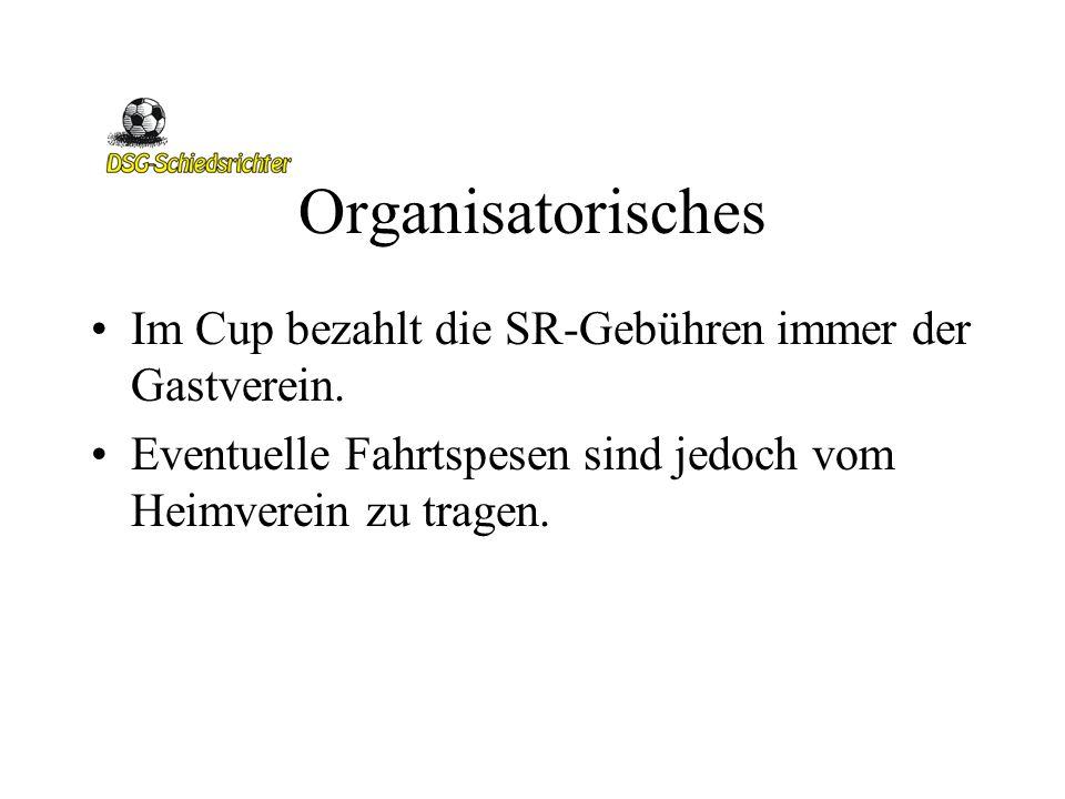 Organisatorisches Im Cup bezahlt die SR-Gebühren immer der Gastverein. Eventuelle Fahrtspesen sind jedoch vom Heimverein zu tragen.