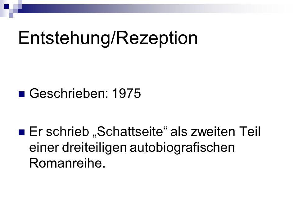 Entstehung/Rezeption Geschrieben: 1975 Er schrieb Schattseite als zweiten Teil einer dreiteiligen autobiografischen Romanreihe.