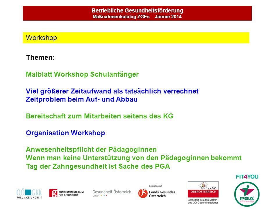 Betriebliche Gesundheitsförderung Maßnahmenkatalog ZGEs Jänner 2014 Themen: Malblatt Workshop Schulanfänger Viel größerer Zeitaufwand als tatsächlich